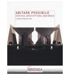 ABITARE POSSIBILE. ESTETICA ARCHITETTURA NEW MEDIA