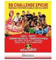 50 CHALLENGE EPICHE. MANUALE PER REPLICARLE CON GLI