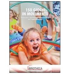 150 GIOCHI IN MOVIMENTO. POTENZIARE I PREREQUISITI M