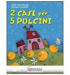 2 CASE PER 5 PULCINI. EDIZ. ILLUSTRATA
