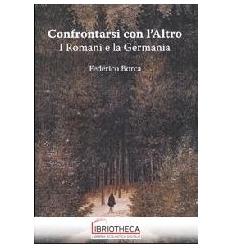 CONFRONTARSI CON L'ALTRO. I ROMANI E LA GERMANIA