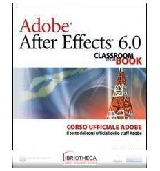ADOBE AFTER EFFECTS 6.0. CLASSROOM IN A BOOK. CORSO